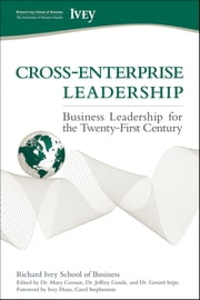 Cross-Enterprise Leadership - Business Leadership for the Twenty-First Century ebook by Richard Ivey School of Business, The,Carol Stephenson