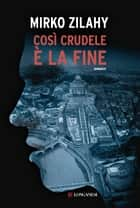 Così crudele è la fine ebook by Mirko Zilahy