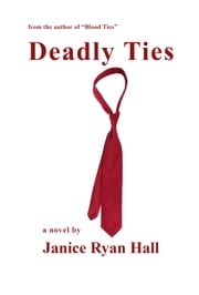 Deadly Ties - Sequel to Blood Ties ebook by Janice Ryan Hall