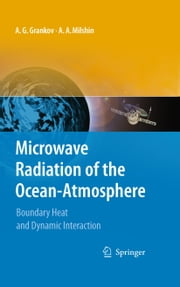 Microwave Radiation of the Ocean-Atmosphere - Boundary Heat and Dynamic Interaction ebook by Alexander Grankov, Alexander Milshin