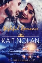 Wishful Romance: Volume 3 (Books 7-9) ebook by Kait Nolan