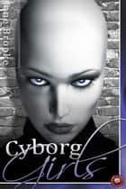 Cyborg Girls ebook by Jane Brooke