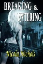 Breaking & Entering ebook by Nicola Nichols