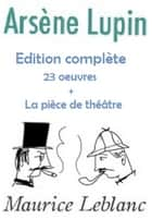 Arsène Lupin : Intégral (23 oeuvres) ebook by Maurice Leblanc