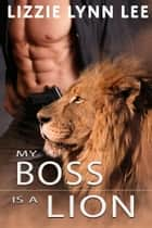 My Boss Is A Lion ebook by Lizzie Lynn Lee