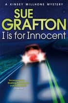 I is for Innocent: A Kinsey Millhone Novel 9 ebook by Sue Grafton