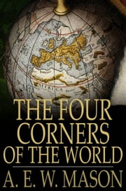 The Four Corners of the World ebook by A. E. W. Mason