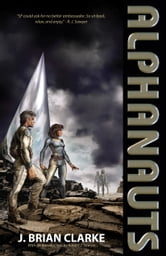 Alphanauts ebook by J. Brian Clarke