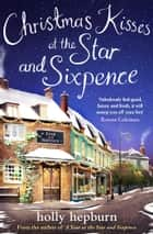 Christmas Kisses at the Star and Sixpence - Part Two of Four in the new series ebook by Holly Hepburn