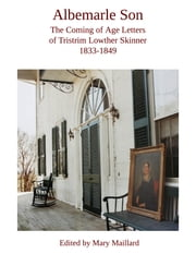 Albemarle Son - The Coming of Age Letters of Tristrim Lowther Skinner 1833-1849 ebook by Mary Maillard