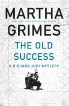 The Old Success ebook by Martha Grimes