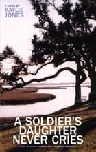 A Soldier's Daughter Never Cries ebook by Kaylie Jones