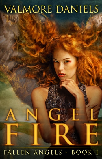Angel Fire (Fallen Angels - Book 1) ebook by Valmore Daniels
