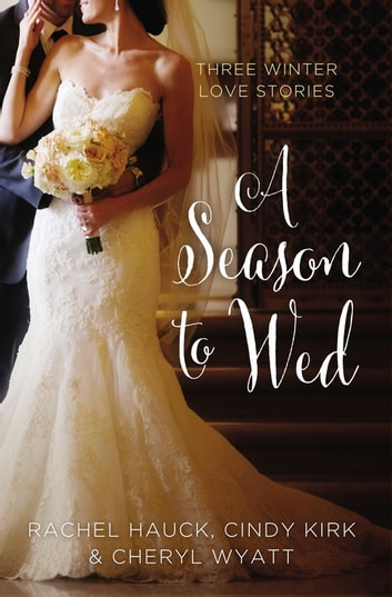 A Season to Wed - Three Winter Love Stories ebook by Zondervan
