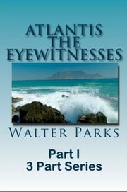 Atlantis The Eyewitnesses Part I The Creation of Atlantis ebook by Walter Parks