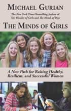 The Minds of Girls: A New Path for Raising Healthy, Resilient, and Successful Women ebook by Michael Gurian