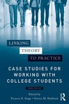 Linking Theory to Practice – Case Studies for Working with College Students ebook by Frances K. Stage,Steven M. Hubbard