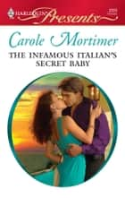 The Infamous Italian's Secret Baby ebook by Carole Mortimer