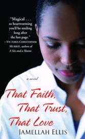 That Faith, That Trust, That Love - A Novel ebook by Jamellah Ellis
