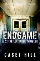 Endgame (CSI Reilly Steel #7) - CSI Reilly Steel, #7 ebook by Casey Hill