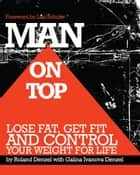 Man on Top: Lose Fat - Get Fit - Control Your Weight For Life ebook by Roland Denzel