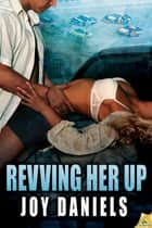 Revving Her Up ebook by Joy Daniels