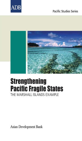 Strengthening Pacific Fragile States - The Marshall Islands Example ebook by Asian Development Bank