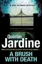 A Brush with Death (Bob Skinner series, Book 29) ebook by Quintin Jardine