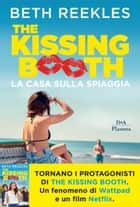 The kissing booth. La casa sulla spiaggia ebook by Beth Reekles