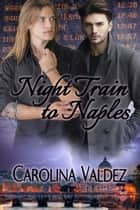 Night Train to Naples ebook by Carolina Valdez