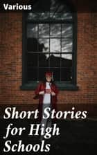 Short Stories for High Schools ebook by Various, Rosa Mary Redding Mikels