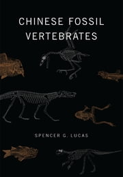 Chinese Fossil Vertebrates ebook by Spencer G. Lucas