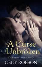 A Curse Unbroken - A Weird Girls Novel ebook by Cecy Robson