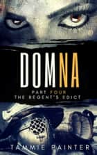 Domna, Part Four - The Regent's Edict ebook by Tammie Painter
