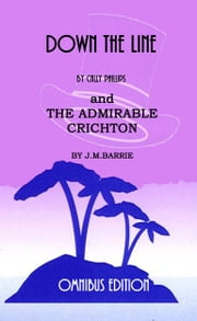 Down the Line and The Admirable Crichton (Annotated) ebook by Cally Phillips, J.M.Barrie