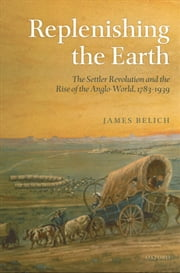 Replenishing the Earth:The Settler Revolution and the Rise of the Angloworld - The Settler Revolution and the Rise of the Angloworld ebook by James Belich
