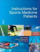 Instructions for Sports Medicine Patients E-Book ebook by Marc Safran, MD, James E. Zachazewski,...