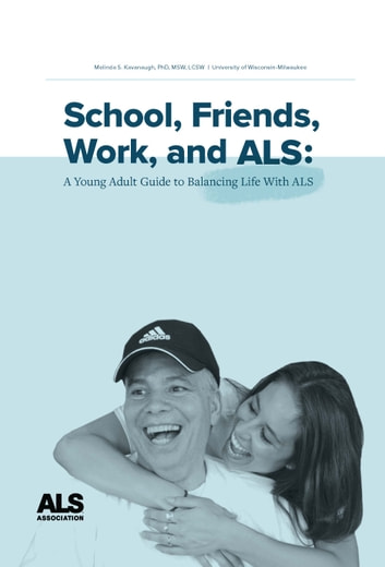 School, Friends, Work, and ALS - A Young Adult Guide to Balancing Life With ALS ebook by Melinda S. Kavanaugh, PhD, MSW, LCSW,Megan Howard, MA