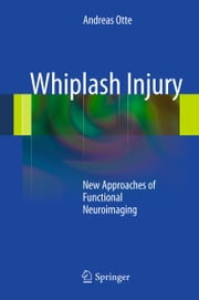 Whiplash Injury - New Approaches of Functional Neuroimaging ebook by Andreas Otte