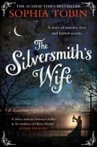 The Silversmith's Wife ebook by Sophia Tobin