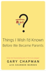 Things I Wish I'd Known Before We Became Parents ebook by Gary D. Chapman,Shannon Warden
