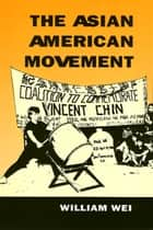 The Asian American Movement ebook by William Wei