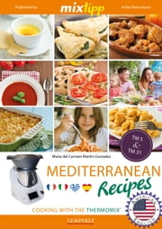 MIXtipp Mediterranean Recipes (american english) - Cooking with the Thermomix TM5 und TM31 ebook by Maria del Carmen Martin-Gonzales,Antje Watermann