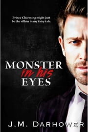 Monster in His Eyes - Monster in His Eyes, #1 ebook by J.M. Darhower