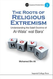 The Roots of Religious Extremism - Understanding the Salafi Doctrine of Al-Wala' wal Bara' ebook by Mohamed Bin Ali