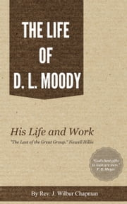 The Life of D. L. Moody - His Life and Work ebook by Chapman, J. Wilbur