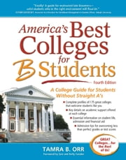 America's Best Colleges for B Students - A College Guide for Students Without Straight A's ebook by Tamra B. Orr,Gen Tanabe,Kelly Tanabe
