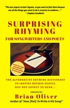 Surprising Rhyming For Songwriters & Poets: The Alternative Rhyming Dictionary To Inspire Rhymes People May Not Expect To Hear ebook by Brian Oliver