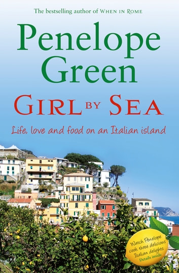 Girl by Sea - Love, life and food on an Italian island ebook by Penelope Green