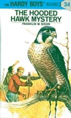 Hardy Boys 34: The Hooded Hawk Mystery ebook by